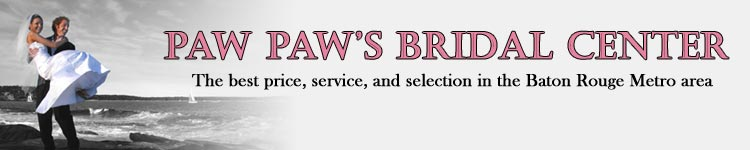 Paw Paw's Bridal Center :: The best price, service, and selection in the Baton Rouge Metro Area